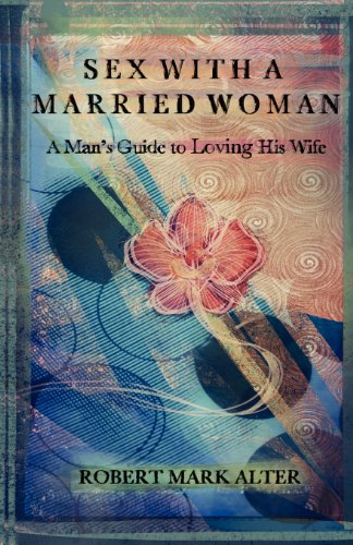 9781937503796: Sex With a Married Woman: A Man's Guide to Loving His Wife