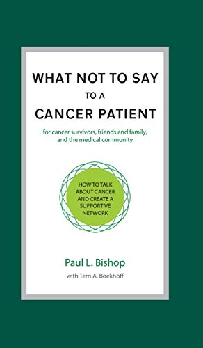 9781937504748: What Not to Say to a Cancer Patient: How to Talk about Cancer and Create a Supportive Network