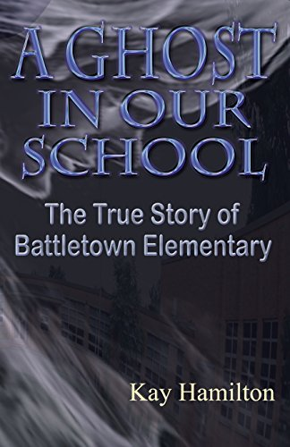 A Ghost in Our School - The True Story of Battletown Elementary: Hamilton, Kay