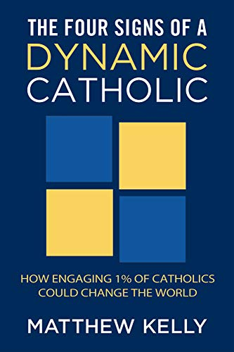 9781937509262: The Four Signs of a Dynamic Catholic: How Engaging 1% of Catholics Could Change the World