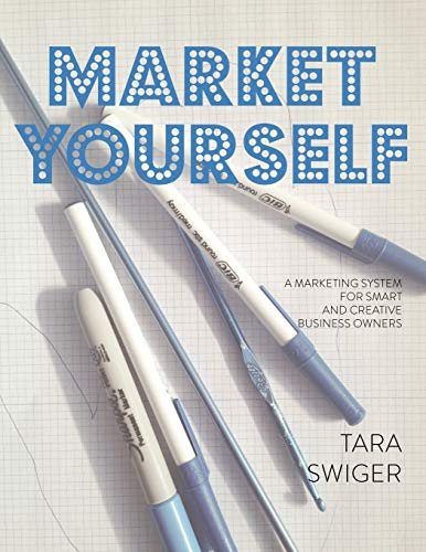 Market Yourself: A Marketing System for Smart and Creative Business Owners: Swiger, Tara