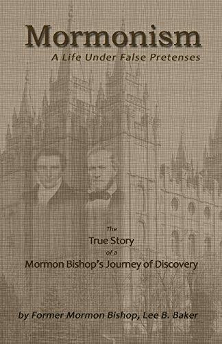 Mormonism;  A Life Under False Pretenses: Baker, Lee B