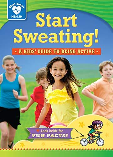 Start Sweating!: A Kids' Guide to Being Active (Start Smart: Health): Kreisman, Rachelle