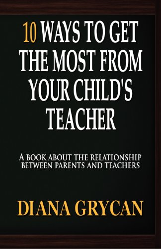 10 Ways to Get the Most from Your Childs Teacher: Diana Grycan