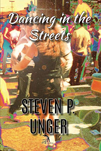 Dancing in the Streets: Unger, Steven P.