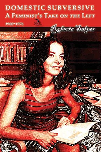 Domestic Subversive: A Feminist's Take on the Left 1960-1976: Salper, Roberta