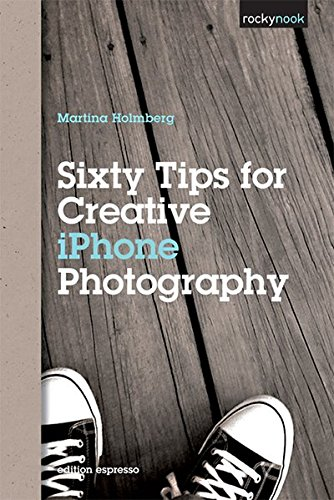 9781937538125: Sixty Tips for Creative iPhone Photography
