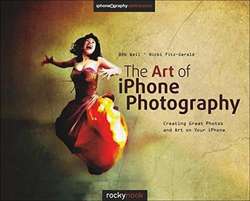 9781937538187: The Art of iPhone Photography: Creating Great Photos and Art on Your iPhone