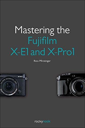 9781937538316: Mastering the Fujifilm X-E1 and X-Pro 1