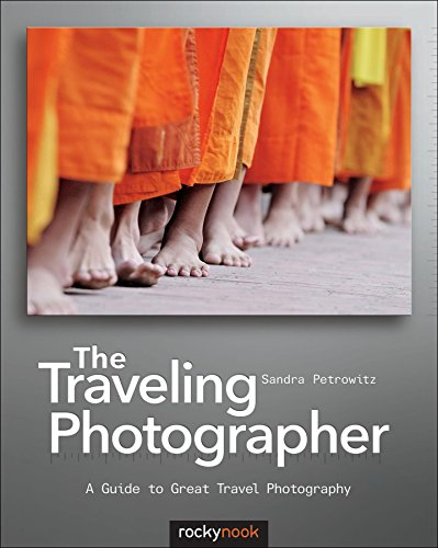 The Traveling Photographer: A Guide to Great Travel Photography: Petrowitz, Sandra