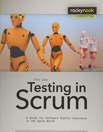 Testing in Scrum: A Guide for Software Quality Assurance in the Agile World: Linz, Tilo