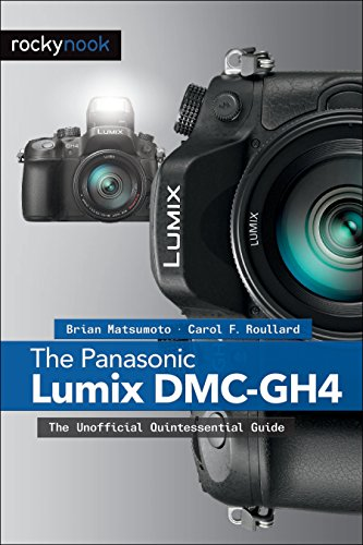 The Panasonic Lumix Dmc Gh4: The Unofficial Quintessential Guide