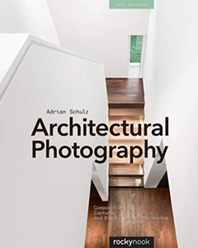 9781937538767: Architectural Photography, 3rd Edition: Composition, Capture, and Digital Image Processing