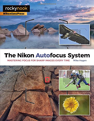 9781937538781: The Nikon Autofocus System: Mastering Focus for Sharp Images Every Time