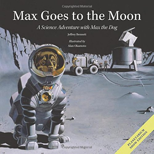 Max Goes to the Moon: A Science: Jeffrey Bennett, Alan