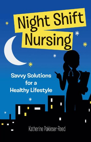 Night-Shift Nursing: Savvy Solutions for a Healthy Lifestyle: Pakieser-Reed, Katherine