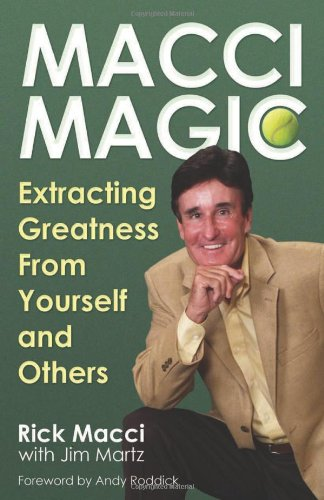 Macci Magic: Extracting Greatness From Yourself and Others: Macci, Rick
