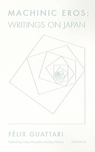 Machinic Eros: Writings on Japan: Guattari, Felix