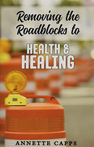 Removing the Roadblocks to Health & Healing: Annette Capps