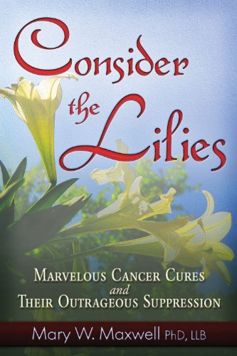 9781937584405: Consider the Lilies: A Review of Cures for Cancer and their Unlawful Suppression