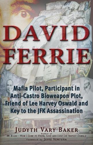 David Ferrie: Mafia Pilot, Participant in Anti-Castro Bioweapon Plot, Friend of Lee Harvey Oswald ...