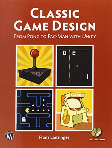 9781937585976: Classic Game Design: From Pong to Pacman with Unity