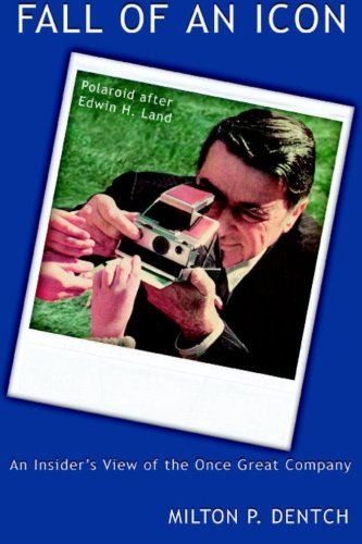 9781937588137: Fall of an Icon: Polaroid after Edwin H. Land: An Insider's View of the Once Great Company