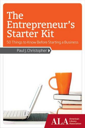 The Entrepreneur's Starter Kit: 50 Things to: Christopher, Paul J.