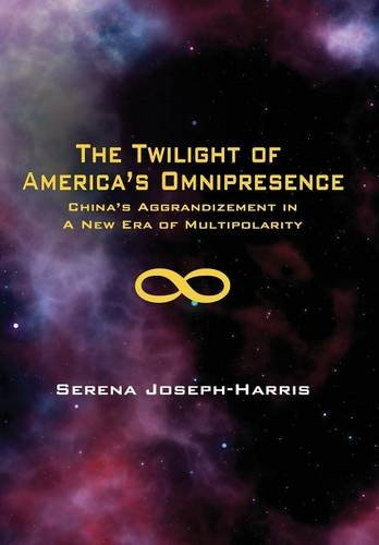 9781937592332: The Twilight of America's Omnipresence: China's Aggrandizement in a New Era of Multipolarity