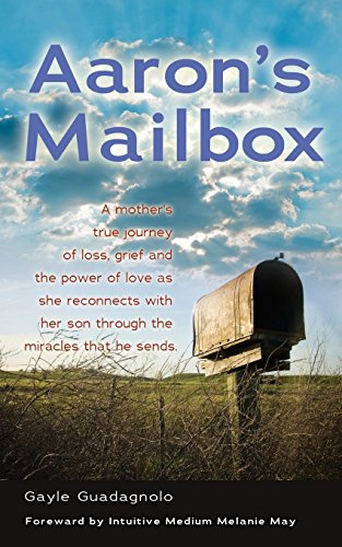 9781937600211: Aaron's Mailbox: A mother's true journey as she reconnects with her son after his passing and the miracles that he sends; HIS SPIRIT LIVES ON.
