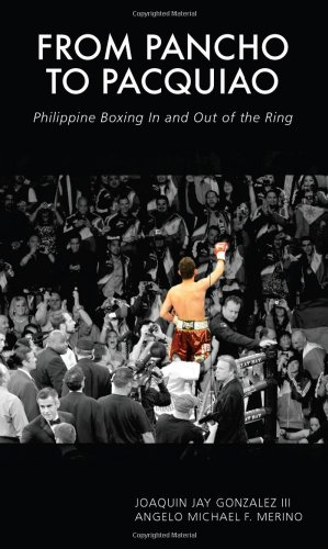 From Pancho to Pacquiao: Philippine Boxing in and Out of the Ring: Gonzalez, Joaquin Jay III, ...