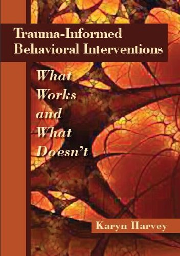 9781937604042: Trauma-Informed Behavioral Interventions: What Works and What Doesn't