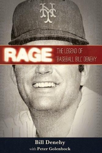 "Rage: The Legend of ""Baseball Bill"" Denehy: Denehy, Bill; Golenbock, Peter"