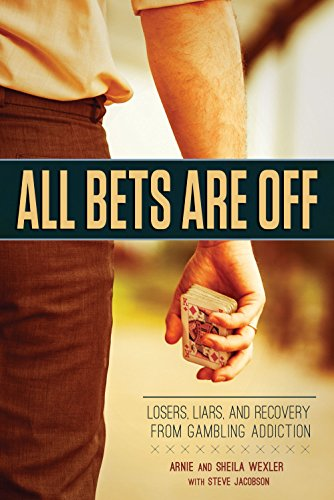 All Bets Are Off: Losers, Liars, and Recovery from Gambling Addiction: Wexler, Arnie