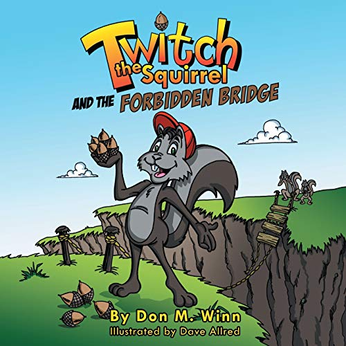 9781937615109: Twitch the Squirrel and the Forbidden Bridge: A kids' book about squirrels, safety, respect and listening skills