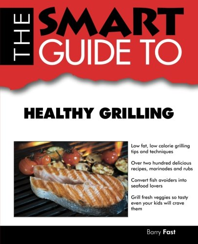 SMART GUIDE TO HEALTHY GRILLING: FAST, BARRY