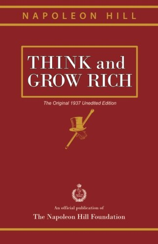Think and Grow Rich: The Original 1937 Unedited Edition (193764135X) by Napoleon Hill