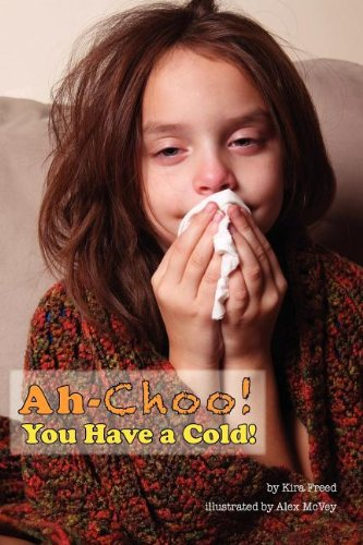 Ah-Choo! You Have a Cold! (Paperback): Kira Freed