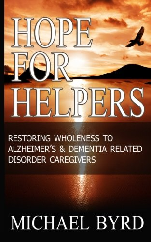 9781937647322: Hope for Helpers:: Restoring Wholeness to Alzheimer's & Dementia Related Disorder Caregivers