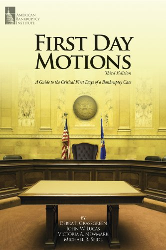 9781937651428: First Day Motions: A Guide to the Critical First Days of a Bankruptcy Case, Third Edition