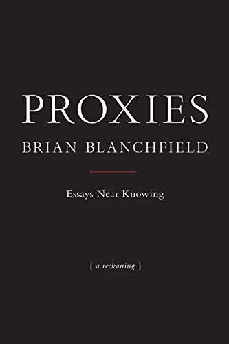 Proxies - Essays Near Knowing: Brian Blanchfield