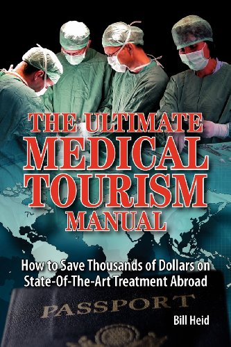 The Ultimate Medical Tourism Manual: How to: Bill Heid