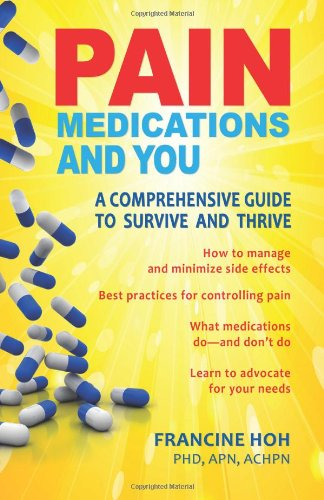 9781937661212: Pain Medications and You: A Comprehensive Guide to Survive and Thrive