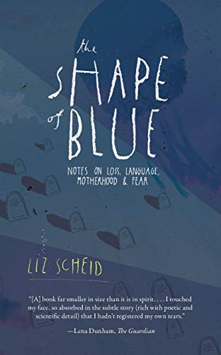 9781937662097: The Shape of Blue: Notes on Loss, Language, Motherhood & Fear