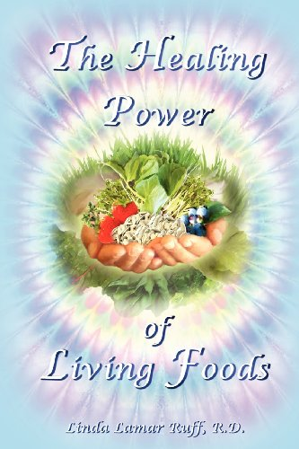 The Healing Power of Living Foods: Linda L Ruff