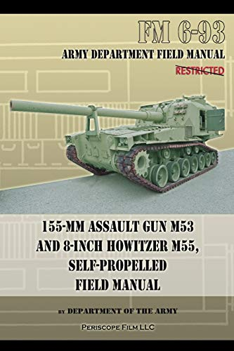 155-mm Assault Gun M53 and 8-inch Howitzer M55, Self Propelled Field Manual: Department Of The Army