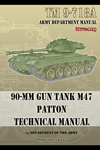 TM 9-718A 90-mm Gun Tank M47 Patton Technical Manual: Army, Department of the