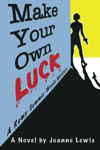 9781937698713: Make Your Own Luck: A Remy Summer Woods Mystery (Volume 1)