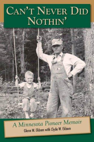 Cant's Never Did Nothin': A Minnesota Pioneer Memoir {FIRST EDITION}: Ekbom, Glenn W. ...