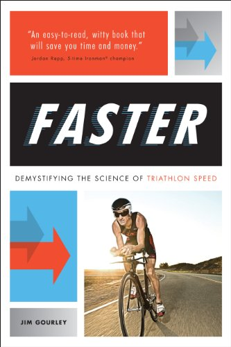 Faster: Demystifying the Science of Triathlon Speed: Gourley, Jim